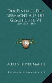 Der Einfluss Der Seemacht Auf Die Geschichte V1: 1660-1783 (1898) by Alfred Thayer Mahan