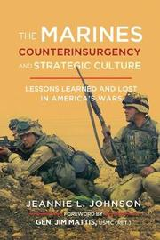 The Marines, Counterinsurgency, and Strategic Culture by Jeannie L. Johnson