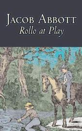 Rollo at Play by Jacob Abbott, Juvenile Fiction, Action & Adventure by Jacob Abbott