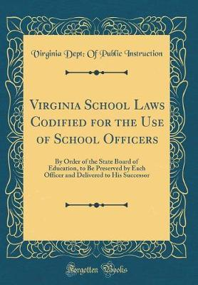 Virginia School Laws Codified for the Use of School Officers by Virginia Dept Instruction