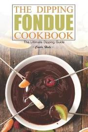 The Dipping Fondue Cookbook by Carla Hale