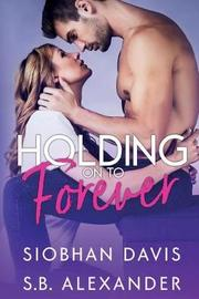Holding on to Forever by S.B. Alexander