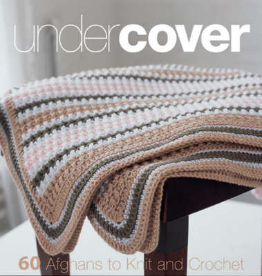 Under Cover: 60 Afghans to Knit and Crochet image
