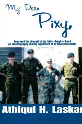 My Dear Pixy: He Proved the Strength of the Father-Daughter Bond, an Autobiography of Army Experience of an American Soldier by Athiqul H. Laskar image