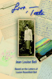 Love, Teeta: Based on the Letters of Louise Rosenfield Bell by Jean, Louise Bell