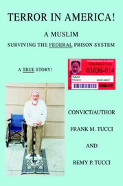 Terror in America!: A Muslim Surviving the Federal Prison System by Frank M. Tucci image