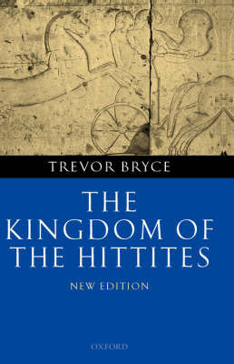 The Kingdom of the Hittites by Trevor Bryce