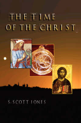 The Time of the Christ by S. Scott Jones