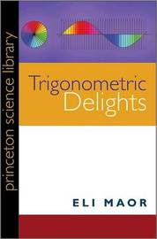 Trigonometric Delights by Eli Maor