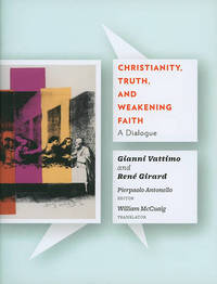 Christianity, Truth, and Weakening Faith by Gianni Vattimo image