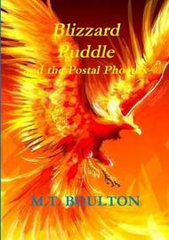 Blizzard Puddle and the Postal Phoenix Part 3 Celebratory Edition by M.T. Boulton