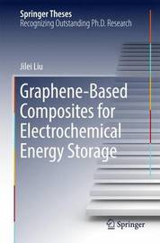 Graphene-based Composites for Electrochemical Energy Storage by Jilei Liu