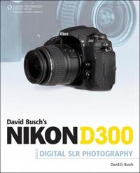 David Busch's Nikon D300 Guide to Digital SLR Photography by David Busch