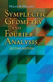 Symplectic Geometry and Fourier Analysis by Nolan R. Wallach