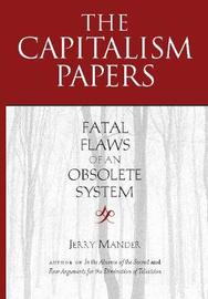 The Capitalism Papers by Jerry Mander