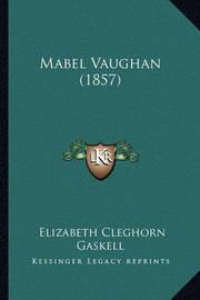 Mabel Vaughan (1857) Mabel Vaughan (1857) by Elizabeth Cleghorn Gaskell