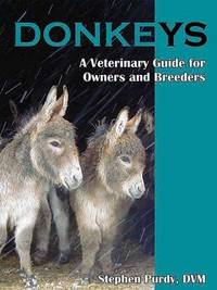 Donkeys: Miniature, Standard, and Mammoth: A Veterinary Guide for Owners and Breeders by Stephen R Purdy, DVM image