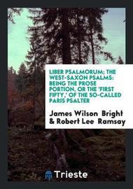 Liber Psalmorum; The West-Saxon Psalms by James Wilson Bright
