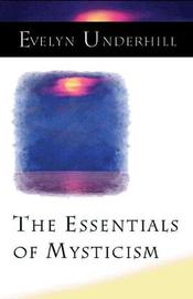 The Essentials of Mysticism and Other Essays by Evelyn Underhill