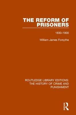 The Reform of Prisoners by Willam James Forsythe