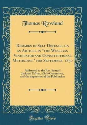"""Remarks in Self Defence, on an Article in """"the Wesleyan Vindicator and Constitutional Methodist,"""" for September, 1850 by Thomas Rowland image"""
