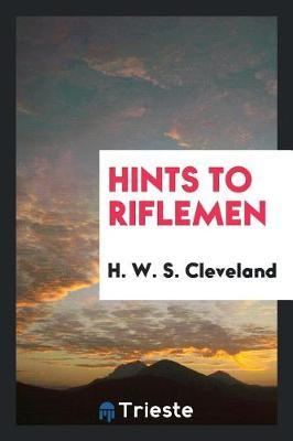 Hints to Riflemen by H.W.S. Cleveland