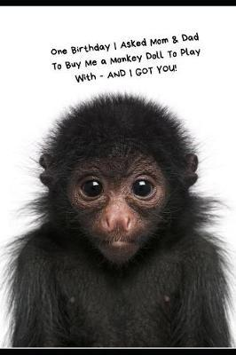 One Birthday I Asked Mom & Dad To Buy A Monkey Doll For Me To Play With - AND I GOT YOU! by Ann King image