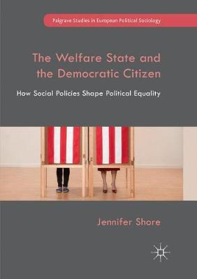 The Welfare State and the Democratic Citizen by Jennifer Shore