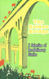 The Golden Bridge: A Selection of Revolutionary Stories by Feng Wei image