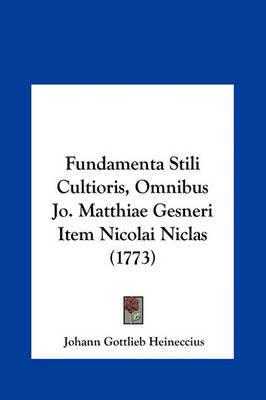 Fundamenta Stili Cultioris, Omnibus Jo. Matthiae Gesneri Item Nicolai Niclas (1773) by Johann Gottlieb Heineccius image