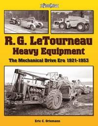 R.G. LeTourneau Heavy Equipment by Eric C. Oriemann