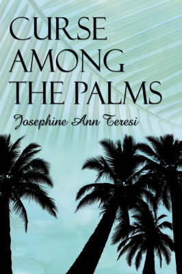 Curse Among The Palms by Josephine Ann Teresi