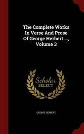 The Complete Works in Verse and Prose of George Herbert ...; Volume 3 by George Herbert image
