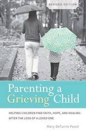 Parenting a Grieving Child by Mary DeTurris Poust