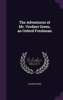 The Adventures of Mr. Verdant Green, an Oxford Freshman by Cuthbert Bede