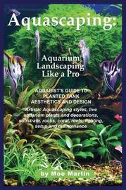Aquascaping by Moe Martin