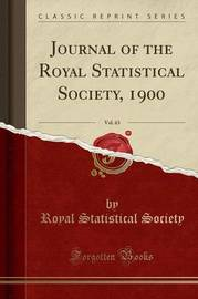 Journal of the Royal Statistical Society, 1900, Vol. 63 (Classic Reprint) by Royal Statistical Society