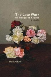 The Late Work Of Margaret Kroftis by Mark Gluth image