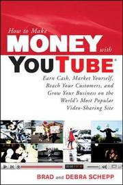 How to Make Money with YouTube: Earn Cash, Market Yourself, Reach Your Customers, and Grow Your Business on the World's Most Popular Video-Sharing Site by Debra Schepp image