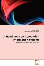 A Hand Book on Accounting Information Systems by Jhansi Talluri