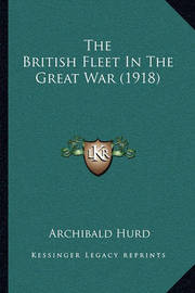 The British Fleet in the Great War (1918) by Archibald Hurd