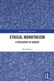 Ethical Monotheism by Ehud Benor