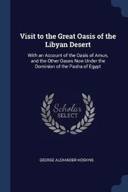 Visit to the Great Oasis of the Libyan Desert by George Alexander Hoskins