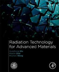 Radiation Technology for Advanced Materials: by Guozhong Wu