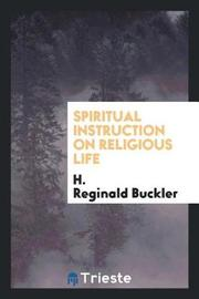 Spiritual Instruction on Religious Life by H. Reginald Buckler image
