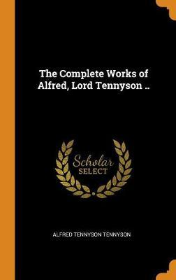 The Complete Works of Alfred, Lord Tennyson .. by Alfred Tennyson image