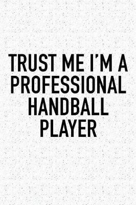 Trust Me I'm A Professional Handball Player by Getthread Handball Journals
