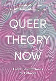 Queer Theory Now by Hannah McCann
