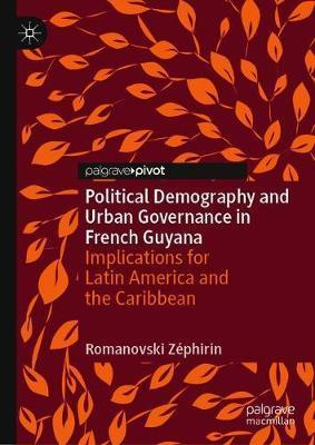 Political Demography and Urban Governance in French Guyana by Romanovski Zephirin