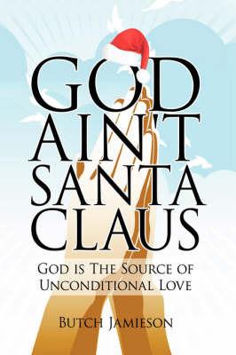 God Ain't Santa Claus by Butch Jamieson image